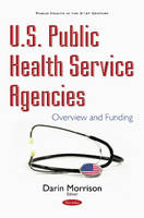 Darin Morrison - U.s. Public Health Service Agencies: Overview and Funding - 9781634859950 - V9781634859950