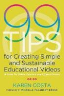 Karen Costa (author) - 99 Tips for Creating Simple and Sustainable Educational Videos (A Guide for Online Teachers An) - 9781642670851 - V9781642670851