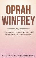 Historical Figures, Publishing, TBD - Oprah Winfrey: The Truth about Oprah Winfrey's Life and Business Success Revealed - 9781648642579 - V9781648642579