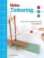 Gabrielson, Curt - Make: Tinkering: Kids Learn by Making Stuff - 9781680450385 - V9781680450385