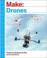 McGriffy, David - Make: Drones: Teach an Arduino to Fly - 9781680451719 - V9781680451719