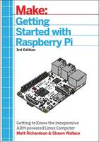 Wallace, Shawn, Richardson, Matt - Getting Started With Raspberry Pi: An Introduction to the Fastest-Selling Computer in the World - 9781680452464 - V9781680452464
