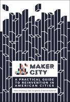 Hirshberg, Peter, Dougherty, Dale, Kadanoff, Marcia - Maker City: A Practical Guide for Reinventing Our Cities - 9781680452631 - V9781680452631