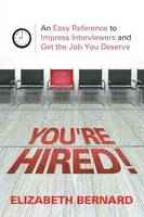 Bernard, Elizabeth - You're Hired!: An Easy Reference to Impress Interviewers and Get the Job You Deserve - 9781681272603 - V9781681272603