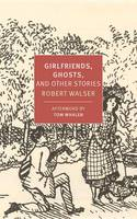 Walser, Robert - Girlfriends, Ghosts, and Other Stories (New York Review Books Classics) - 9781681370163 - V9781681370163