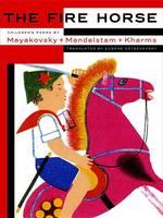 Ostashevsky, Eugene - The Fire Horse: Children's Poems by Vladimir Mayakovsky, Osip Mandelstam and Daniil Kharms - 9781681370927 - V9781681370927