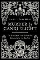 Beran, Michael Knox - Murder by Candlelight: The Gruesome Crimes Behind Our Romance with the Macabre - 9781681772318 - V9781681772318
