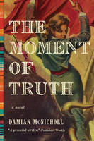 McNicholl, Damian - The Moment of Truth: A Novel - 9781681774268 - V9781681774268