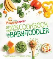 Visram, Shazi - The Happy Family Organic Superfoods Cookbook For Baby & Toddler - 9781681880495 - V9781681880495