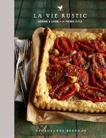 Brennan, Georgeanne - La Vie Rustic: Cooking and Living in the French Style - 9781681881430 - V9781681881430