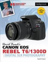 Busch, David D. - David Busch's Canon EOS Rebel T6/1300D Guide to Digital SLR Photography - 9781681981703 - V9781681981703