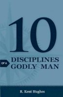 Hughes, R. Kent - 10 Disciplines of a Godly Man (Pack of 25) - 9781682160008 - V9781682160008