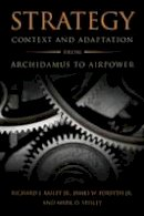 Richard Bailey, James W. Forsyth Jr, Mark O. Yeisley - Strategy: Context and Adaptation from Archidamus to Airpower (Transforming War) - 9781682470039 - V9781682470039