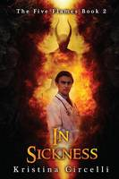 Circelli, Kristina - In Sickness (The Five Flames) - 9781682611869 - V9781682611869