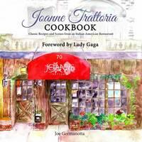 Germanotta, Joe - Joanne Trattoria Cookbook: Classic Recipes and Scenes from an Italian-American Restaurant - 9781682612583 - V9781682612583