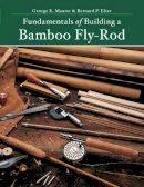 Elser, Bernard P.; Maurer, George E. - Fundamentals of Building a Bamboo Fly-Rod - 9781682680308 - V9781682680308