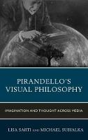 - Pirandello's Visual Philosophy: Imagination and Thought across Media (The Fairleigh Dickinson University Press Series in Italian Studies) - 9781683930280 - V9781683930280