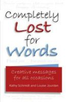 Schmidt, Kathy, Jordan, Louise - Completely Lost for Words: Creative messages for all occasions - 9781741107401 - KRA0011881