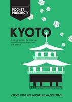 Wide, Steve, Mackintosh, Michelle - Kyoto Pocket Precincts: A Pocket Guide to the City's Best Cultural Hangouts, Shops, Bars and Eateries - 9781741175172 - V9781741175172