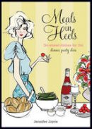 Jennifer Joyce - Meals in Heels: Do-ahead Dishes For the Dinner Party Diva - 9781741965520 - V9781741965520