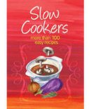 Murdoch Books - Slow Cookers: More Than 100 Easy Recipes (Easy Eats) - 9781741968958 - V9781741968958