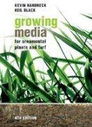Kevin Handreck, Neil Black - Growing Media For Ornamental Plants And Turf - 9781742230825 - V9781742230825