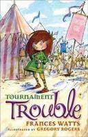 Watts, Frances - The Tournament Trouble (Sword Girl) - 9781742379890 - V9781742379890