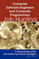Gladwell, Stephen - Computer Software Engineers and Computer Programmers: Job Hunting - A Practical Manual for Job-Hunters and Career Changers - 9781742449029 - V9781742449029