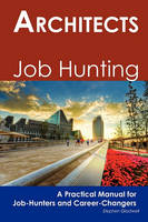 Gladwell, Stephen - Architects: Job Hunting - A Practical Manual for Job-Hunters and Career Changers - 9781742449081 - V9781742449081