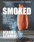 Schmid, Jeremy - Smoked: How to Cure & Prepare Meat, Seafood, Vegetables, Fruit & More - 9781742576381 - V9781742576381
