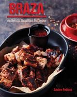 Felicio, Andre - Braza: Authentic Brazilian Barbecue - 9781742578569 - V9781742578569