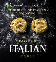 Lavenia, Veronica - A Modern Italian Table: The Bible of Italian Cooking - 9781742579306 - V9781742579306