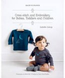 LeLoup, Isabelle - Made in France: Cross Stitch and Embroidery for Babies, Toddlers and Children - 9781742661308 - V9781742661308