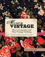 Doust, Kelly - Minxy Vintage: How to Customise and Wear Vintage Clothing - 9781742666426 - V9781742666426