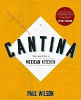 Wilson, Paul - Cantina: Recipes from a Mexican Kitchen - 9781742703992 - V9781742703992