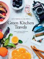 Frenkiel, David, Vindahl, Luise - Green Kitchen Travels: Healthy Vegetarian Food Inspired by Our Adventures - 9781742707686 - V9781742707686