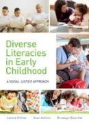 Arthur, Leonie, Ashton, Jean, Beecher, Bronwyn - Diverse Literacies in Early Childhood: A social justice approach - 9781742860220 - V9781742860220
