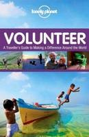 Lonely Planet Publications - Lonely Planet Volunteer: A traveller's guide to making a difference around the world (General Reference) - 9781743216897 - V9781743216897