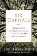 Gleeson-White, Jane - Six Capitals: The Revolution Capitalism Has to Have - or Can Accountants Save the Planet? - 9781743319161 - V9781743319161