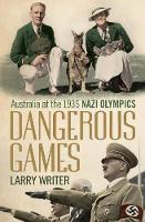 Writer, Larry - Dangerous Games: Australia at the 1936 Nazi Olympics - 9781743319383 - V9781743319383