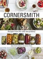 Grant, James, Elliot-Howery, Alex - Cornersmith: Recipes from the Cafe and Picklery - 9781743363294 - V9781743363294