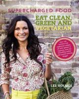 Holmes, Lee - Supercharged Food Eat Clean, Green and Vegetarian - 9781743365236 - V9781743365236