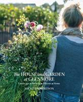 Robertson, Mickey - The House and Garden at Glenmore: Landscape. Seasons. Memory. Home - 9781743366073 - V9781743366073