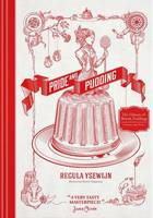 Ysewijn, Regula - Pride and Pudding: The History of British Puddings, Savoury and Sweet - 9781743367384 - V9781743367384
