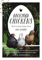 Ingham, Dave - Backyard Chickens: How to Keep Happy Hens - 9781743367551 - V9781743367551
