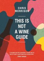 Morrison, Chris - This is Not a Wine Guide - 9781743368398 - V9781743368398