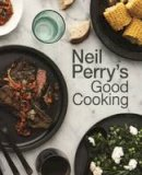 Perry, Neil - Neil Perry's Good Cooking - 9781743368923 - V9781743368923
