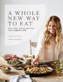 Cobrdova, Vladia - A Whole New Way to Eat: 135+ Feel-Good Recipes from About Life - 9781743368985 - V9781743368985