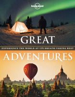 Lonely Planet - Great Adventures: Experience the world at its breath-taking best (Travel Guide) - 9781743601013 - 9781743601013