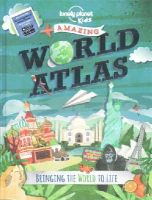 Lonely Planet - Lonely Planet Kids Amazing World Atlas: Bringing the World to Life - 9781743603895 - V9781743603895